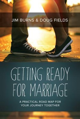 Getting Ready for Marriage: A Practical Road Map for Your Journey Together - eBook  -     By: Jim Burns, Doug Fields