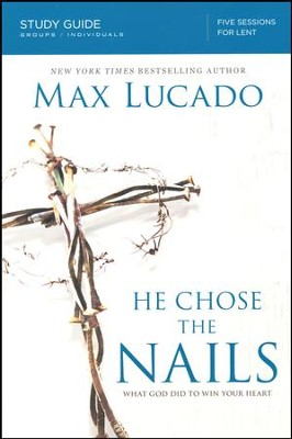 He Chose the Nails, Study Guide  -     By: Max Lucado