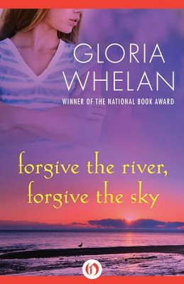 Forgive the River, Forgive the Sky - eBook  -     By: Gloria Whelan