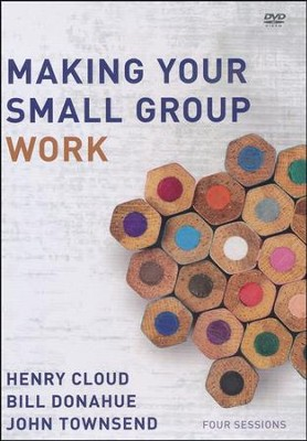 Making Your Small Group Work, DVD   -     By: Henry Cloud, Bill Donahue, John Townsend