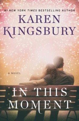 In This Moment  -     By: Karen Kingsbury