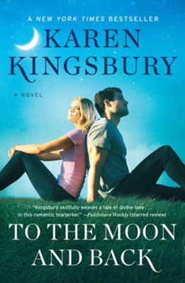 To the Moon and Back, The Baxter Family Series   -     By: Karen Kingsbury