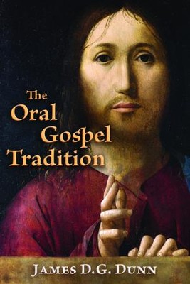 The Oral Gospel Tradition   -     By: James D.G. Dunn