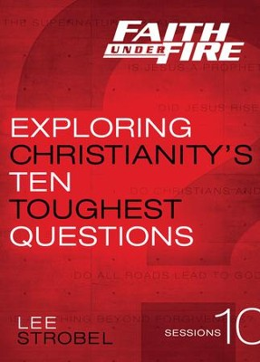 Faith Under Fire: Exploring Christianity's Ten Toughest Questions, A DVD Study  -     By: Lee Strobel, Garry Poole