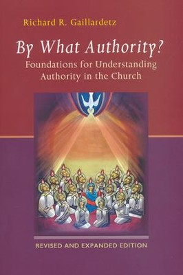 By What Authority?: Foundations for Understanding Authority in the Church, Revised edition  -     By: Richard R. Gaillardetz