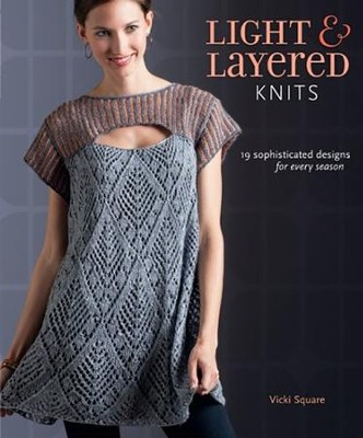 Light and Layered Knits: Sophisticated Designs for Every Season  -     By: Vicki Square
