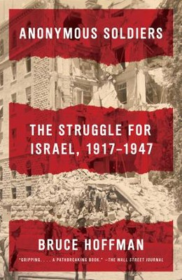 Anonymous Soldiers: The Struggle for Israel, 1917-1947 - eBook  -     By: Bruce Hoffman