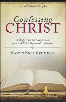 Confessing Christ: A Study of the Christian Faith from a Biblical, Reformed Perspective  -     By: Calvin Knox Cummings