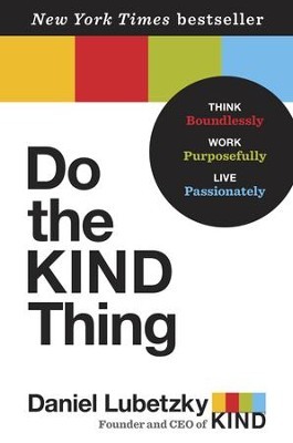 Do the Kind Thing: Think Boundlessly, Work Purposefully, Live Passionately - eBook  -     By: Daniel Lubetzky