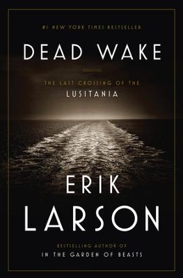 Dead Wake: The Last Crossing of the Lusitania - eBook  -     By: Erik Larson