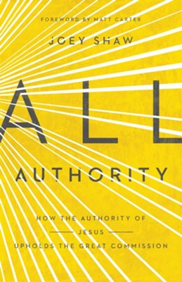 All Authority: How the Authority of Jesus Upholds the Great Commission  -     By: Joey Shaw