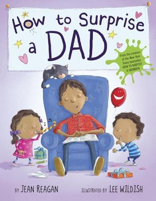 How to Surprise a Dad - eBook  -     By: Jean Reagan     Illustrated By: Lee Wildish