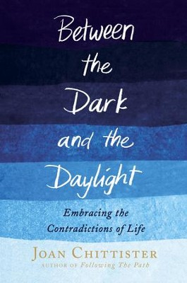 Between the Dark and the Daylight: Embracing the Contradictions of Life - eBook  -     By: Joan Chittister