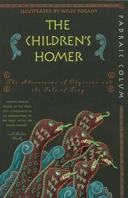 The Children's Homer: The Adventures of Odysseus and the Tale of Troy  -     By: Padraic Colum