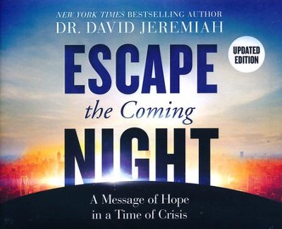 Escape the Coming Night: A Message of Hope in a Time of Crisis, Updated Edition - unabridged audiobook on CD  -     By: David Jeremiah