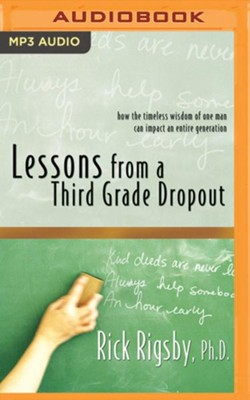 Lessons from a Third Grade Dropout: How the Timeless Wisdom of One Man Can Impact an Entire Generation - unabridged audiobook on MP3-CD  -     Narrated By: Justin Henry     By: Rick Rigsby