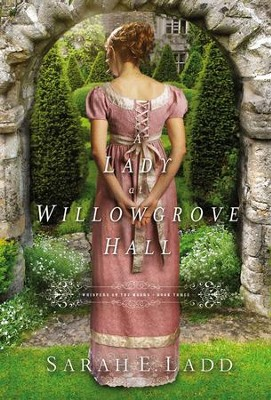 A Lady at Willowgrove Hall, Whispers on the Moors Series #3   -     By: Sarah E. Ladd
