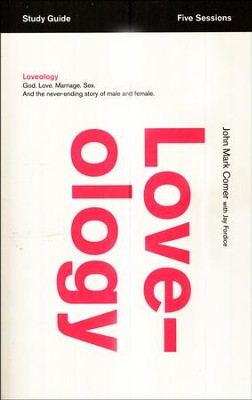 Loveology Study Guide: God. Love. Sex. Marriage. And the Never-Ending Story of Male and Female.  -