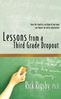 Lessons from a Third Grade Dropout: How the Timeless Wisdom of One Man Can Impact an Entire Generation - unabridged audiobook on CD  -     Narrated By: Justin Henry     By: Rick Rigsby