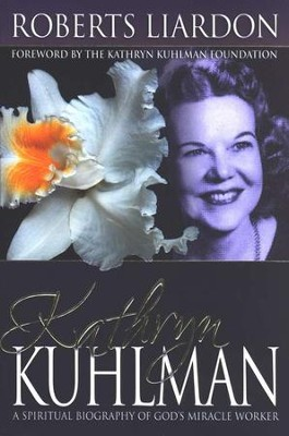 Kathryn Kuhlman: A Spiritual Biography of God's Miracle Worker  -     By: Roberts Liardon