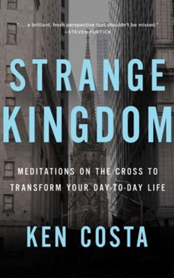 Strange Kingdom: Meditations on the Cross to Transform Your  Day to Day Life - unabridged audiobook on CD  -     By: Ken Costa