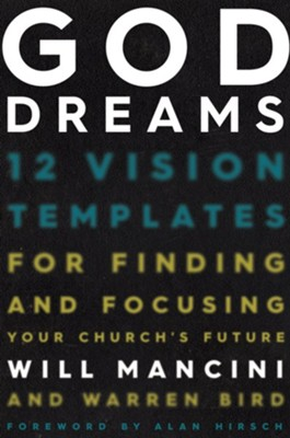 God Dreams: 12 Vision Templates for Finding and Focusing Your Church's Future  -     By: Will Mancini, Warren Bird