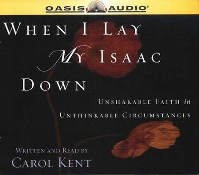 When I Lay My Isaac Down                     - Audiobook on CD  -     Narrated By: Carol Kent     By: Carol Kent