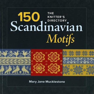 100 Scandinavian Motifs: A Knitter's Directory  -     By: Mary Jane Mucklestone