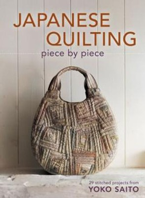 Japanese Quilting Piece by Piece: 29 Stitched Projects from Yoko Saito  -     By: Yoko Saito