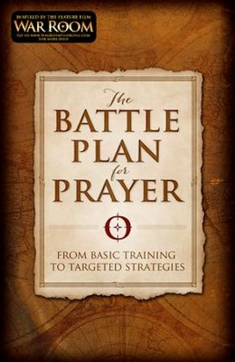 The Battle Plan for Prayer: From Basic Training to Targeted Strategies  -     By: Stephen Kendrick, Alex Kendrick