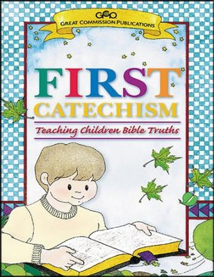 First Catechism: Teaching Children Bible Truths  -     By: Great Commission Board of Directors