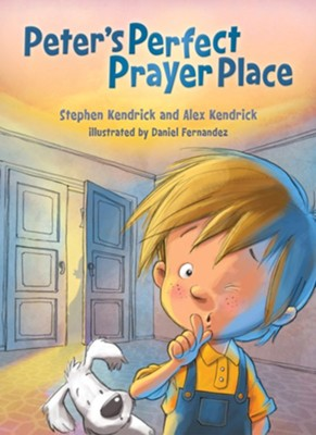 Peter's Perfect Prayer Place  -     By: Alex Kendrick, Stephen Kendrick     Illustrated By: Daniel Fernandez