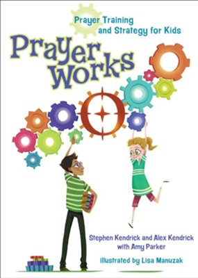 PrayerWorks: A Prayer Strategy for Kids  -     By: Alex Kendrick, Stephen Kendrick, Amy Parker     Illustrated By: Lisa Manuzak
