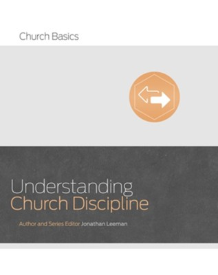 Understanding Church Discipline [Church Basics]   -     By: Jonathan Leeman