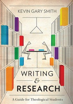 Writing and research a guide for theological students kevin gary writing and research a guide for theological students by kevin gary smith fandeluxe Images