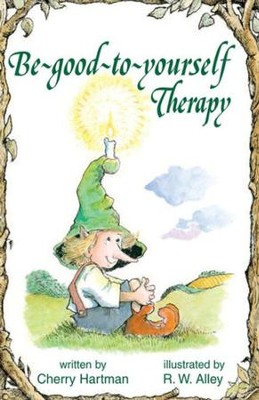 Be-good-to-yourself Therapy / Digital original - eBook  -     By: Cherry Hartman     Illustrated By: R.W. Alley