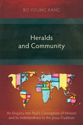 Heralds and Community: An Enquiry Into Paul's Conception of Mission and Its Indebtedness to the Jesus-Tradition  -     By: Bo Young Kang