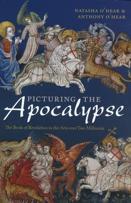 Picturing the Apocalypse: The Book of Revelation in the Arts Over Two Millennia [Hardcover]  -     By: Natasha O'Hear