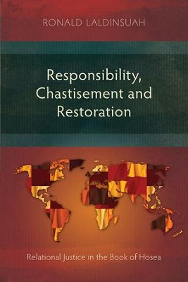 Responsibility, Chastisement, and Restoration: Relational Justice in the Book of Hosea  -     By: Ronald Laldinsuah