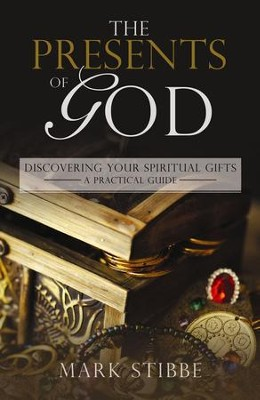 The Presents of God: Discovering your Spiritual Gifts. A Practical Guide - eBook  -     By: Stibbe Mark