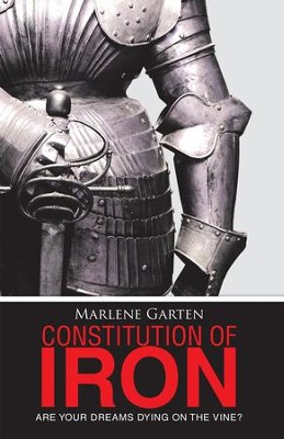 Constitution of Iron: Are Your Dreams Dying on the Vine? - eBook  -     By: Marlene Garten