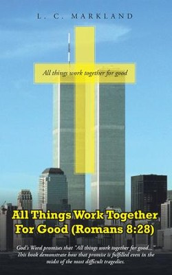All Things Work Together For Good (Romans 8:28) - eBook  -     By: L.C. Markland