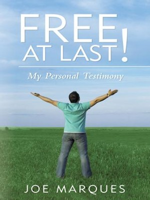 Free At Last!: My Personal Testimony - eBook  -     By: Joe Marques