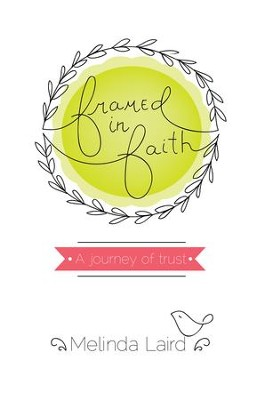 Framed in Faith: A Journey of Trust - eBook  -     By: Melinda Laird