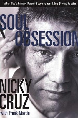 Soul Obsession: When God's Primary Pursuit Becomes Your Life's Driving Passion  -     By: Nicky Cruz