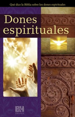 Dones espirituales: Que dice la Biblia sobre los dones espirituales (Spiritual Gifts: What the Bible Says about Spiritual Gifts)  -
