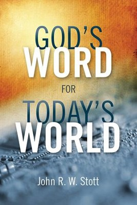 God's Word for Today's World (Updated)  -     By: John R.W. Stott