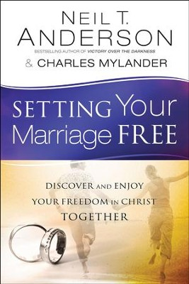 Setting Your Marriage Free: Discover and Enjoy Your Freedom in Christ Together - eBook  -     By: Neil T. Anderson, Charles Mylander