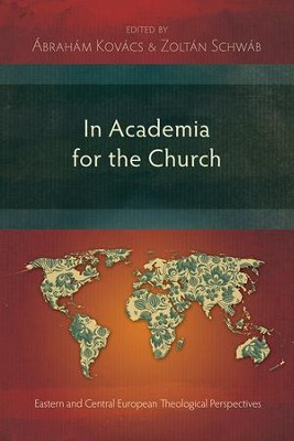 In Academia for the Church: Eastern and Central European Theological Perspectives  -     By: Abraham Kovacs