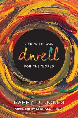 Dwell: Life with God for the World - eBook  -     By: Barry D. Jones, Michael Frost